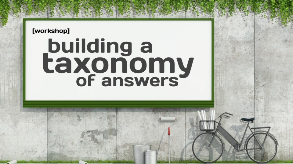 W7 — Gelb — Workshop: Building a Taxonomy of Answers